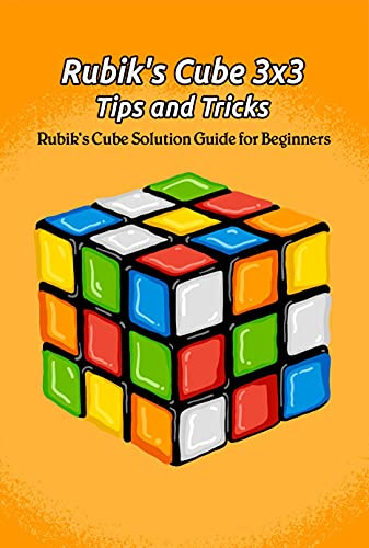Rubik's Cube 3x3 Tips and Tricks: Rubik's Cube Solution Guide for Beginners: How to Solve Rubik's Cube (English Edition)