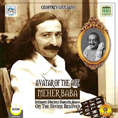 Avatar of the Age Meher Baba - Intimate Disciple Darwin Shaw on the Divine Beloved audiobook cover art