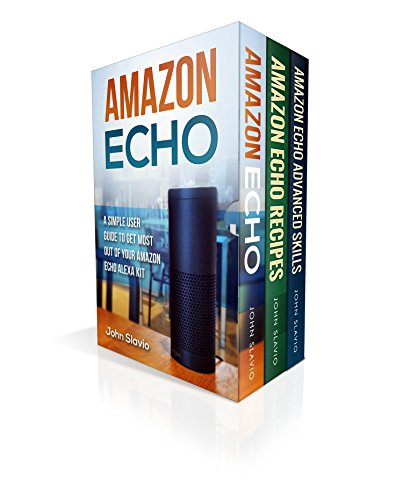 Amazon Echo Alexa: Amazon Echo and Amazon Echo Dot Box Set 3 Books in 1 (Step by Step Amazon Alexa User Guide)