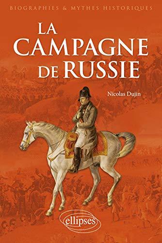 La Campagne de Russie (Biographies et mythes historiques)