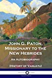 John G. Paton, Missionary to the New Hebrides: An Autobiography (History of Vanuatu)