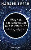 Was hat das Universum mit mir zu tun?: Nachrichten vom Rande der erkennbaren Welt - Harald Lesch