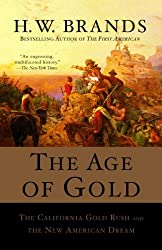 Image: The Age of Gold: The California Gold Rush and the New American Dream (Search and Recover Book 2), by H. W. Brands (Author). Publisher: Anchor (December 10, 2008)