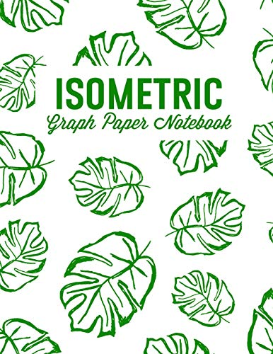Isometric Graph Paper Notebook: For 3D Design, Sketches, Graphics and More: Leaves Print (Isometric Grid Notebooks)