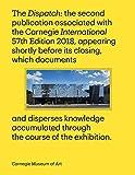 Carnegie International, 57th Edition: The Dispatch (CARNEGIE MUSEUM)