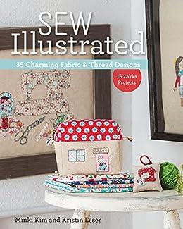 Sew Illustrated - 35 Charming Fabric & Thread Designs: 16 Zakka Projects by [Minki Kim, Kristin Esser]