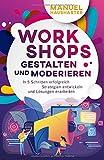 Workshops gestalten und moderieren: In 5 Schritten erfolgreich Strategien entwickeln