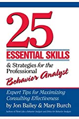 25 Essential Skills and Strategies for the Professional Behavior Analyst: Expert Tips for Maximizing Consulting Effectiveness Kindle Edition