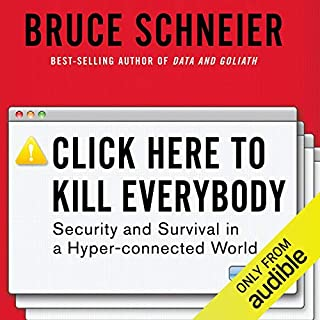 Click Here to Kill Everybody     Security and Survival in a Hyper-connected World              By:                                                                                                                                 Bruce Schneier                               Narrated by:                                                                                                                                 Roger Wayne                      Length: 8 hrs and 6 mins     107 ratings     Overall 4.4