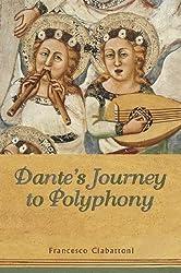 Dante\'s Journey to Polyphony (Toronto Italian Studies (Paperback))