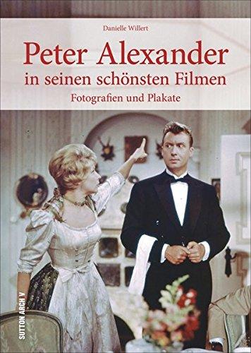Peter Alexander in seinen schönsten Filmen: Erinnerungen in Fotografien und Plakaten (Sutton Archivbilder)