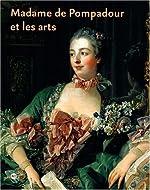Madame de Pompadour et les arts de Xavier Salmon
