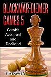 Blackmar-diemer Games 5: Gambit Accepted And Declined (chess Bdg)-Sawyer, Tim