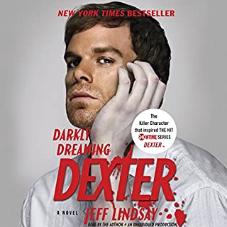 Darkly Dreaming Dexter     Dexter, Book 1              By:                                                                                                                                 Jeff Lindsay                               Narrated by:                                                                                                                                 Jeff Lindsay                      Length: 7 hrs and 51 mins     2,201 ratings     Overall 4.4