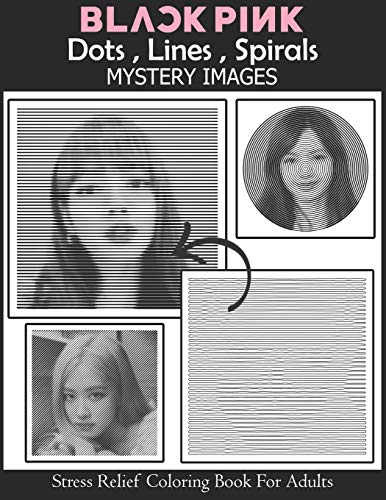 Blackpink Dots Lines Spirals Mystery Images Coloring Book: stress relief coloring book for adults: gift for blackpink, 블랙핑크 and BTS fans, for girls, ... Jennie Kim, Rosé, Kim Jisoo, kill this love