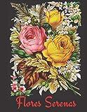Flores Serenas: 100 Flores Libro de Colorear para Adultos Más de 100 páginas para Colorear con Hermosas Flores, Naturaleza, Patrones y Mandalas ... para colorear Antiestrés. (Idea de Regalo!)
