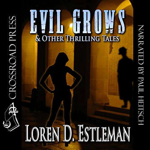 Evil Grows & Other Thrilling Tales Audiobook By Loren D. Estleman cover art