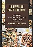 LE LIVRE DE PIZZA ORIGINAL: Recettes Phares de Pizza à L'Italienne