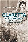 Claretta l'hitleriana: Storia della donna che non morì per amore di Mussolini