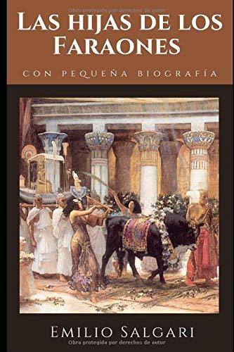 Las hijas de los Faraones: Novela sobre el antiguo Egipto de Emilio Salgari + Pequeña biografía y análisis (Clásicos olvidados)