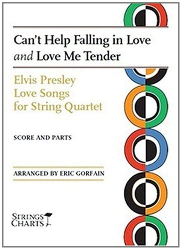 Can't Help Falling in Love and Love Me Tender: Elvis Presley Love Songs for String Quartet Strings Charts Series