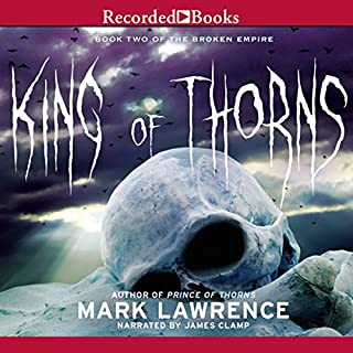 King of Thorns                   Written by:                                                                                                                                 Mark Lawrence                               Narrated by:                                                                                                                                 James Clamp                      Length: 13 hrs and 30 mins     27 ratings     Overall 4.7