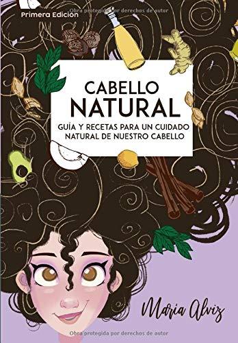 Cabello Natural: Guía Y Recetas para un Cuidado Natural de nuestro Cabello