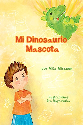 Mi Dinosaurio Mascota : Libro Para Niños Sobre Un Pequeño Muchacho ...