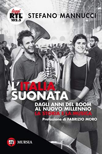 L'Italia suonata: Dagli anni del boom al nuovo millennio. La storia e la musica (Leggi RTL102.5)
