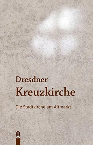 DRESDNER KREUZKIRCHE: Die Stadtkirche am Altmarkt*