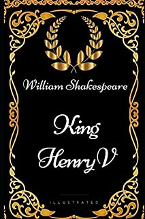 King Henry V: By William Shakespeare - Illustrated