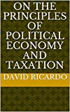 On the Principles of Political Economy and Taxation (annotated) (English Edition)