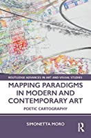Mapping Paradigms in Modern and Contemporary Art: Poetic Cartography (Routledge Advances in Art and Visual Studies)