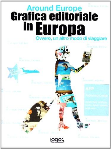 Grafica editoriale in Europa. Around Europe. Ovvero, un altro modo di viaggiare. Ediz. illustrata