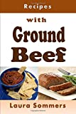 Recipes with Ground Beef: Cookbook for Meatballs, Meatloaf, Hamburgers, Chili and Other Ground Beef...