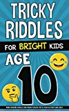Tricky Riddles for Bright Kids - Age 10: Mind-Bending Riddles and Brain Teasers