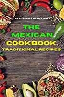 Mexican Cookbook Traditional Recipes: Quick, Easy and Delicious Mexican Dinner Recipes to delight your family and friends
