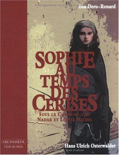 Sophie au temps des cerises: Sous la commune avec Nadar et Louise Michel