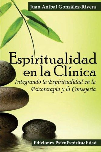 Espiritualidad en la Clínica: Integrando la Espiritualidad en la Psicoterapia y la Consejería (Spa