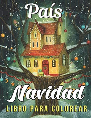 País Navidad Libro para colorear: Un libro para colorear para adultos con diseños divertidos, fáciles y relajantes, con escenas navideñas festivas y ... para colorear para adultos de relajación )