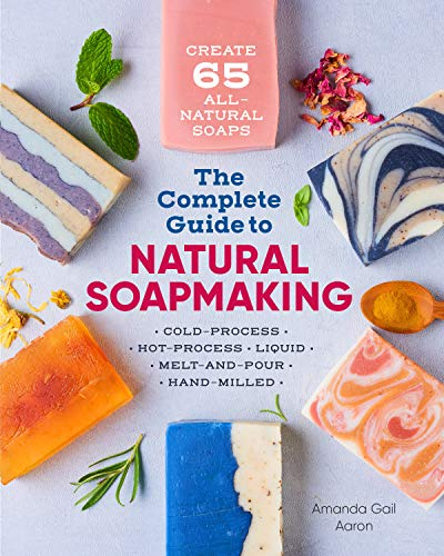 Compare Textbook Prices for The Complete Guide to Natural Soap Making: Create 65 All-Natural Cold-Process, Hot-Process, Liquid, Melt-and-Pour, and Hand-Milled Soaps  ISBN 9781641521543 by Gail Aaron, Amanda