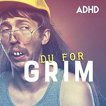 Du For Grim