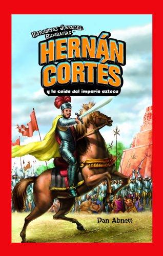 Hernan Cortes y la caida del imperio azteca/ Hernan Cortes and the Fall of the Aztec Empire (Historietas Juveniles: Biografias/ Jr. Graphic Biographies) (Spanish Edition)