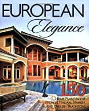 European Elegance: 150 Home Plans in the French, Italian, Spanish, and English Traditions