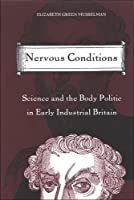 Nervous Conditions: Science And the Body Politic in Early Industrial Britain (Suny Series in the Long Nineteenth Century; Suny Series in Science, Technology, And Society (Discontinued))