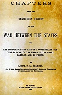 Chapters from the Unwritten History of the War Between the States: Or, the Incidents in the Life of a Confederate Soldier ...