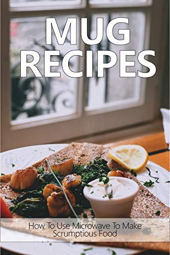 Mug Recipes: How To Use Microwave To Make Scrumptious Food: How To Make Snickerdoodle Mug Cake (English Edition)