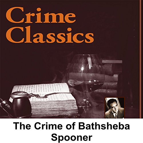 Crime Classics     The Crime of Bathsheba Spooner              By:                                                                                                                                 Morton Fine,                                                                                        David Friedkin                               Narrated by:                                                                                                                                 Lou Merrill                      Length: 29 mins     Not rated yet     Overall 0.0