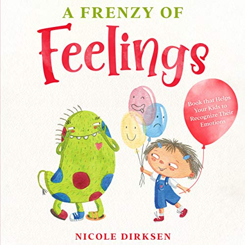 A Frenzy of Feelings: Book That Helps Your Kids to Recognize Their Emotions by Dirksen, Nicole