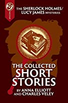 The Collected Sherlock Holmes and Lucy James Short Stories: The Sherlock Holmes and Lucy James Mysteries Book 16